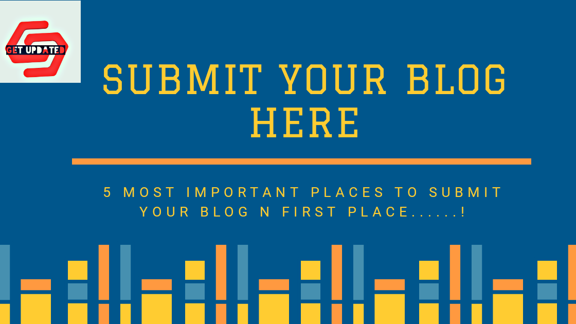 5 Most Important places to Submit Blog in First place